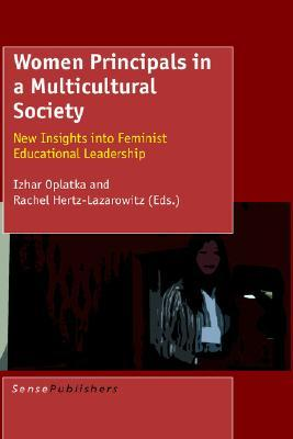 Women Principals in a Multicultural Society: New Insights Into Feminist Educational Leadership  by  I. Oplatka