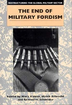 Restructuring the Global Military Sector: The End of Military Fordism  by  Ulrich Albrecht