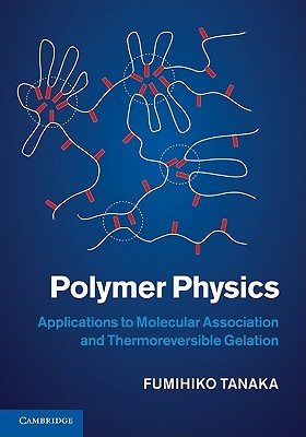 Polymer Physics: Applications to Molecular Association and Thermoreversible Gelation  by  Fumihiko Tanaka