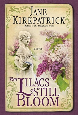 Where Lilacs Still Bloom (2012) by Jane Kirkpatrick