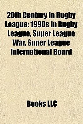 20th Century in Rugby League: 1990s in Rugby League, Super League War, Super League International Board Books LLC