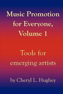 Music Promotion for Everyone, Volume 1: Tools for Emerging Artists  by  Cheryl Hughey