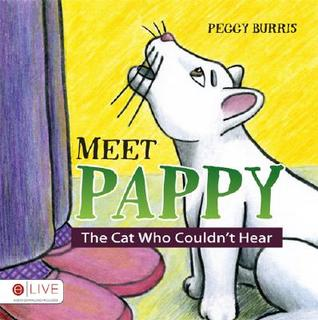 Meet Pappy: The Cat Who Couldnt Hear  by  Peggy Burris