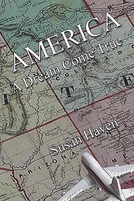America: A Dream Come True Susan Haven