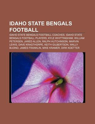 Idaho State Bengals Football: Idaho State Bengals Football Coaches, Idaho State Bengals Football Players, Kyle Whittingham, William Petersen  by  Source Wikipedia