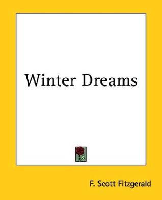 """winter dreams by f. scott fitzgerald essays Elizabeth kaspar aldrich has noted that f scott fitzgerald,  judy jones's dilemma in """"winter dreams  the bodley head scott fitzgerald and the fitzgerald."""