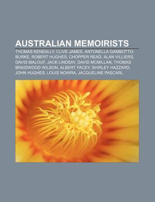 Australian Memoirists: Thomas Keneally, Clive James, Antonella Gambotto-Burke, Robert Hughes, Chopper Read, Alan Villiers, David Malouf  by  Books LLC