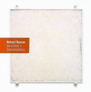 Robert Ryman: Variations + Improvisations Robert Ryman