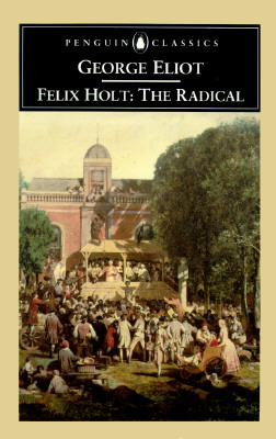 an analysis of characters in felix holt the radical by george eliot George eliot's novel, felix holt, the radical, is criticized for its legal complexities such criticism is misplaced when felix holt is read as a law novel in dual senses.