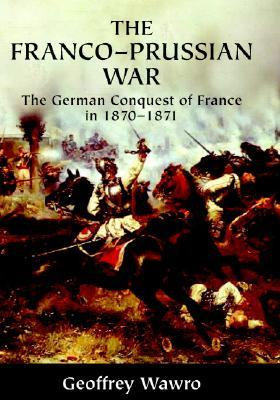 geoffry wawro and the austro prussian war The austro-prussian war wawro, geoffrey the austro-prussian war: austria's war with prussia and italy in 1866 cambridge: cambridge university press, 1997.