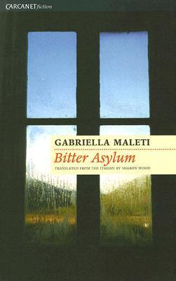 Bitter Asylum  by  Gabriella Maleti