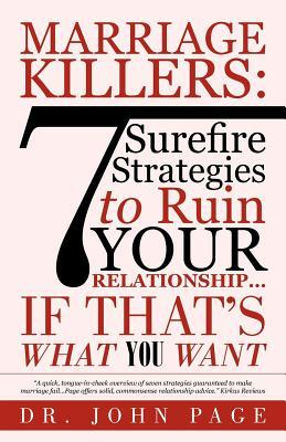 Marriage Killers: 7 Surefire Strategies to Ruin Your Relationship...If Thats What You Want John Page