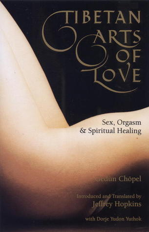 Gendün Chöphel] ☆ Tibetan Arts Of Love: Sex, Orgasm, And