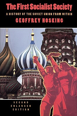 First Socialist Society: A History of the Soviet Union from Within Geoffrey Hosking