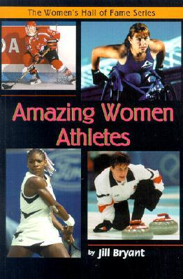Amazing Women Athletes (The Womens Hall Of Fame Series) Jill Bryant
