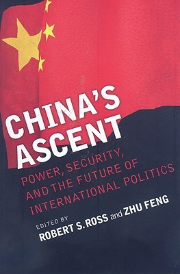Chinas Ascent: Power, Security, and the Future of International Politics  by  Robert S. Ross