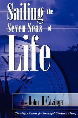 Sailing the Seven Seas of Life John Elzinga
