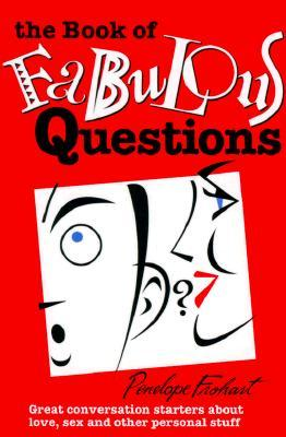 The Book of Fabulous Questions: Great Conversation Starters about Love, Sex and Other Personal Stuff Penelope Frohart
