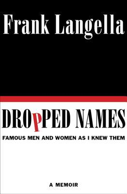 Dropped Names: Famous Men and Women As I Knew Them (2012) by Frank Langella