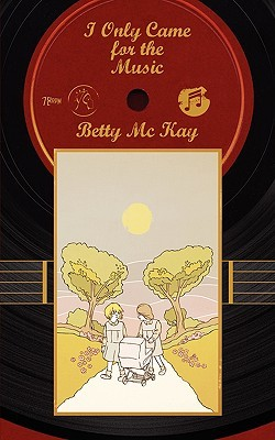 I Only Came for the Music  by  Betty Mc Kay