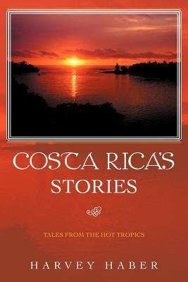 Costa Ricas Stories: Tales from the Hot Tropics  by  Harvey Haber