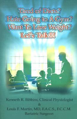 Tired of Diets? Hate Going to a Gym? Want to Lose Weight? Lets Talk!  by  Kenneth R. Bibbins