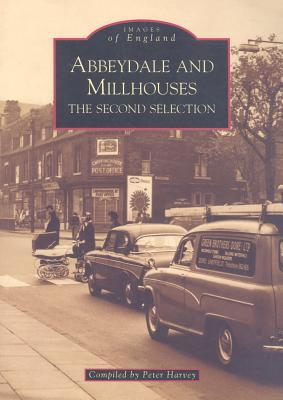 Abbeydale and Millhouses: The Second Selection Peter Harvey