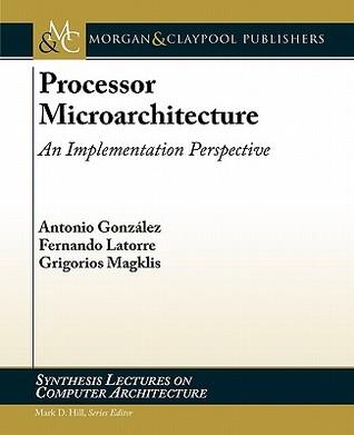 Processor Microarchitecture: An Implementation Perspective  by  Antonio Gonzalez