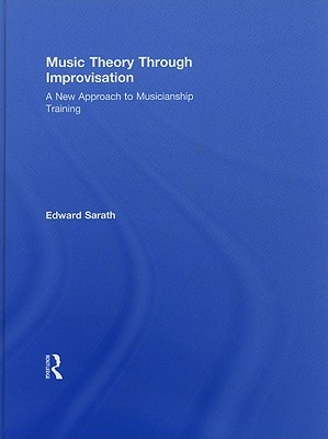 Music Theory Through Improvisation: A New Approach to Musicianship Training [With CD (Audio)] Edward Sarath