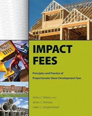 Impact Fees: Principles and Practice of Proportionate-Share Development Fees Arthur Nelson