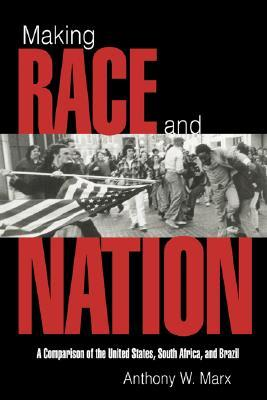 Making Race and Nation: A Comparison of South Africa, the United States, and Brazil Anthony W. Marx