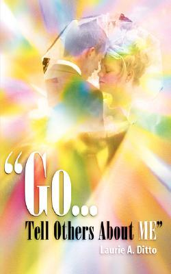Go.Tell Others about Me  by  Laurie, A Ditto