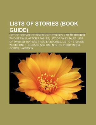 Lists of Stories (Book Guide): List of Science Fiction Short Stories, List of Doctor Who Serials, Aesops Fables, List of Fairy Tales  by  Source Wikipedia
