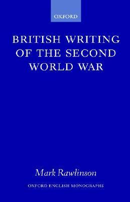 British Writing of the Second World War Mark Rawlinson