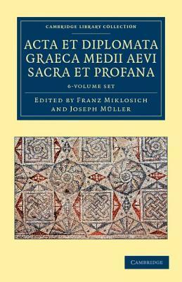 Acta et diplomata Graeca medii aevi sacra et profana [6 Volume Set] Franz Miklosich