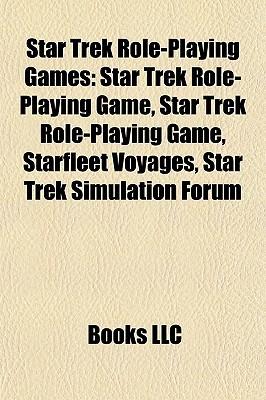 Star Trek Role-Playing Games: Star Trek Role-Playing Game, Star Trek Role-Playing Game, Starfleet Voyages, Star Trek Simulation Forum  by  Books LLC