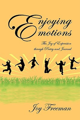 Enjoying Emotions: The Joy of Expression Through Poetry and Journal  by  Joy Freeman