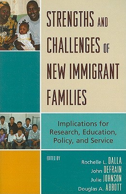 Strengths and Challenges of New Immigrant Families: Implications for Research, Education, Policy, and Service  by  Rochelle L. Dalla