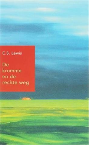 De kromme en de rechte weg: een allegorische apologie voor christendom, rede en romantiek  by  C.S. Lewis