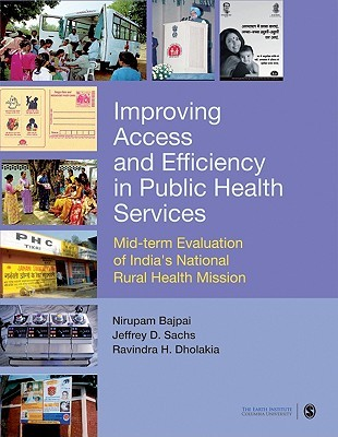 Improving Access And Efficiency In Public Health Services: Mid Term Evaluation Of Indias National Rural Health Mission  by  Nirupam Bajpai