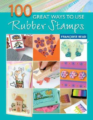 100 Great Ways to Use Rubber Stamps Francoise Read