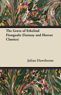 The Grave of Ethelind Fionguala Julian Hawthorne