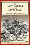 The Last Battle of the Civil War: Palmetto Ranch