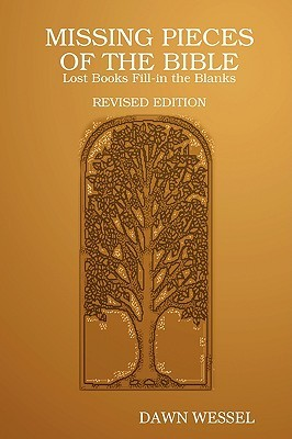 Missing Pieces of the Bible: Lost Books Fill-In the Blanks Revised Edition  by  Dawn Wessel