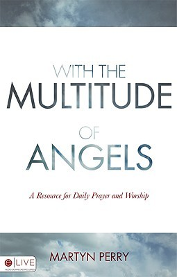 With the Multitude of Angels: A Resource for Daily Prayer and Worship  by  Martyn  Perry