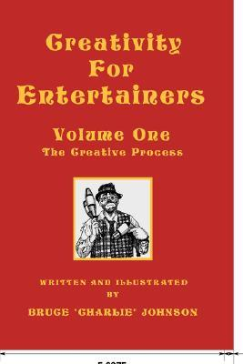 Creativity for Entertainers Vol. I: The Creative Process  by  Bruce Johnson