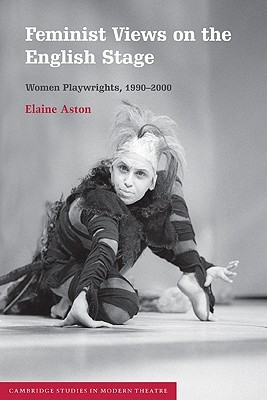 Feminist Views on the English Stage: Women Playwrights, 1990 2000  by  Elaine Aston