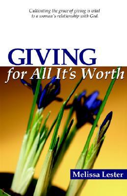Giving for All Its Worth  by  M Lester