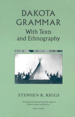 Dakota Grammar: With Texts and Ethnography Stephen Return Riggs