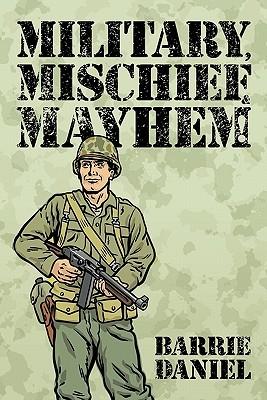 Military, Mischief & Mayhem!  by  Barrie Daniel
